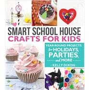 Smart School House Crafts for Kids: Year-round Projects for Holidays, Parties, and More by Dixon, Kelly, 9781462115426