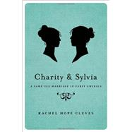 Charity and Sylvia A Same-Sex Marriage in Early America by Cleves, Rachel Hope, 9780199335428