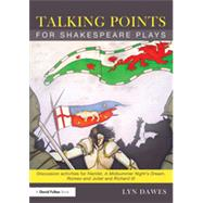 Talking Points for Shakespeare Plays: Discussion Activities for Hamlet, A Midsummer Night's Dream, Romeo and Juliet and Richard III by Dawes; Lyn, 9780415525428