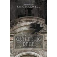 Gathering Deep by Maxwell, Lisa, 9780738745428