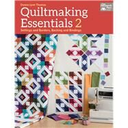 Quiltmaking Essentials: Settings and Borders, Backings and Bindings by Thomas, Donna Lynn, 9781604685428