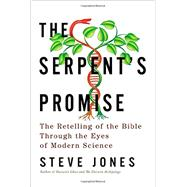 The Serpent's Promise: The Bible Interpreted Through Modern Science by Jones, Steve, 9781605985428