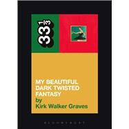 Kanye West's My Beautiful Dark Twisted Fantasy by Graves, Kirk Walker, 9781623565428