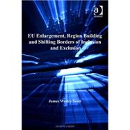 Eu Enlargement, Region Building And Shifting Borders of Inclusion And Exclusion by Scott,James Wesley, 9780754645429
