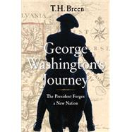 George Washington's Journey The President Forges a New Nation by Breen, T.H., 9781451675429