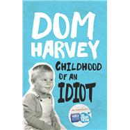 Childhood of an Idiot by Harvey, Dom, 9781877505430