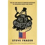 The Age of Acquiescence by Fraser, Steve, 9780316185431