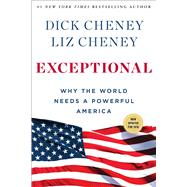 Exceptional Why the World Needs a Powerful America by Cheney, Dick; Cheney, Liz, 9781501115431