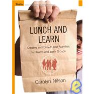 Lunch and Learn : Creative and Easy-to-Use Activities for Teams and Work Groups by Nilson, Carolyn, 9780787975432