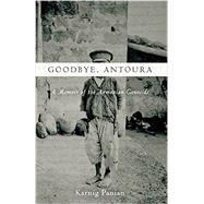 Goodbye, Antoura by Panian, Karnig; Gregorian, Vartan; Beugekian, Simon; Goudsouzian, Aram; Watenpaugh, Keith David, 9780804795432