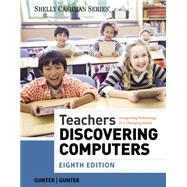 Teachers Discovering Computers Integrating Technology in a Changing World by Gunter, Glenda A.; Gunter, Randolph E., 9781285845432
