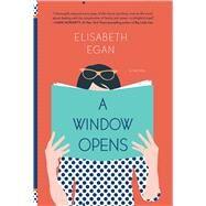 A Window Opens A Novel by Egan, Elisabeth, 9781501105432