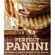 Perfect Panini Mouthwatering recipes for the world's favorite sandwiches by Liano, Jodi, 9781616285432