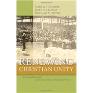 Renewing Christian Unity : A Concise History of the Christian Church (Disciples of Christ) by Toulouse, Mark G.; Holloway, Gary; Foster, Douglas A., 9780891125433