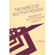 Progress in Self Psychology, V. 14: The World of Self Psychology by Goldberg; Arnold I., 9781138005433