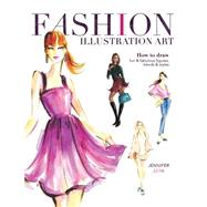 Fashion Illustration Art: How to Draw Fun & Fabulous Figures, Trends and Styles by Lilya, Jennifer, 9781440335433