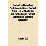 Football in Zimbabwe : Zimbabwe National Football Team, List of Rhodesian and Zimbabwean Football Champions, Clemens Westerhof by , 9781156125434