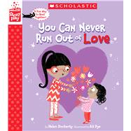 You Can Never Run Out of Love (A StoryPlay Book) by Docherty, Helen; Pye, Ali, 9781338215434