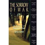 The Sorrow of War A Novel of North Vietnam by Ninh, Bao, 9781573225434