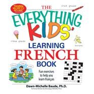 The Everything Kids' Learning French Book by Baude, Dawn-Michelle, 9781598695434