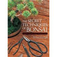 The Secret Techniques of Bonsai A Guide to Starting, Raising, and Shaping Bonsai by Kawasumi II, Masakuni; Kawasumi III, Masakuni; Yokota, Kay, 9781568365435