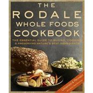 The Rodale Whole Foods Cookbook; With More Than 1,000 Recipes for Choosing, Cooking, & Preserving Natural Ingredients at Biggerbooks.com