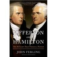 Jefferson and Hamilton The Rivalry That Forged a Nation by Ferling, John, 9781608195435