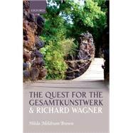 The Quest for the Gesamtkunstwerk and Richard Wagner by Brown, Hilda Meldrum, 9780199325436