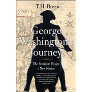 George Washington's Journey The President Forges a New Nation by Breen, T.H., 9781451675436