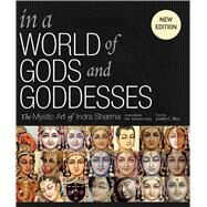 In a World of Gods and Goddesses The Mystic Art of Indra Sharma by Sharma, Indra; Bae, James H.; Atal, Yogesh, 9781608875436
