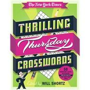 The New York Times Thrilling Thursday Crosswords 50 Medium-Level Puzzles from the Pages of The New York Times by Unknown, 9781250075437