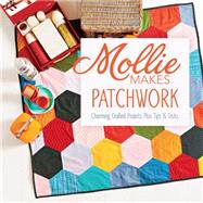 Mollie Makes Patchwork: Charming Quilted Projects Plus Tips & Tricks by Mollie Makes, 9781620335437