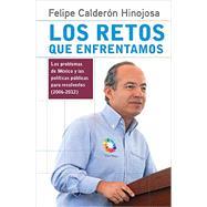 Los retos que enfrentamos: Los Problemas De Mexico Y Las Politicas Publicas Para Resolverlos (2006-2012) by Hinojosa, Felipe Calderon, 9786073125437
