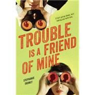 Trouble Is a Friend of Mine by Tromly, Stephanie, 9780147515438