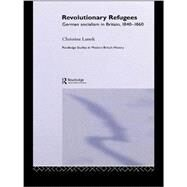 Revolutionary Refugees: German Socialism in Britain, 1840-1860 by Lattek; Christine, 9781138985438