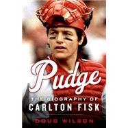 Pudge The Biography of Carlton Fisk by Wilson, Doug, 9781250065438