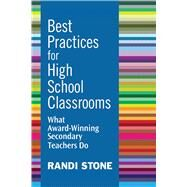Best Practices for High School Classrooms: What Award-winning Secondary Teachers Do by Stone, Randi, 9781632205438