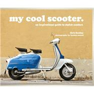 My Cool Scooter: An Inspirational Guide to Scooters by Haddon, Chris, 9781909815438