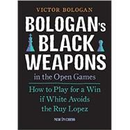 Bologan's Black Weapons in the Open Games by Bologan, Victor, 9789056915438