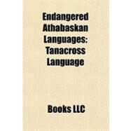 Endangered Athabaskan Languages : Tanacross Language by , 9781156315439
