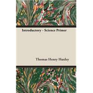 Introductory - Science Primer by Huxley, Thomas Henry, 9781408625439