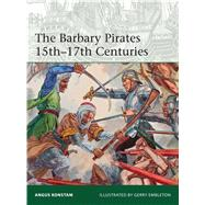 The Barbary Pirates 15th�17th Centuries by Konstam, Angus; Embleton, Gerry, 9781472815439