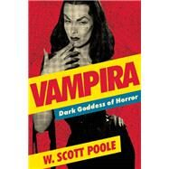 Vampira Dark Goddess of Horror by Poole, W. Scott, 9781593765439
