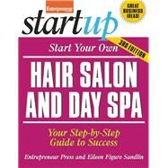 Start Your Own Hair Salon and Day Spa Your Step-by-Step Guide to Success by Unknown, 9781599185439