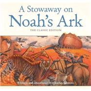 A Stowaway on Noah's Ark: The Classic Edition by Santore, Charles, 9781604335439