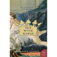 Sex With Kings: Five Hundred Years Of Adultery, Power, Rivalry, And Revenge by Herman, Eleanor, 9780060585440