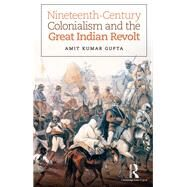 Nineteenth-Century Colonialism and the Great Indian Revolt by Gupta; Amit Kumar, 9781138935440