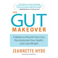 The Gut Makeover 4 Weeks to Nourish Your Gut, Revolutionize Your Health, and Lose Weight by Hyde, Jeannette, 9781472945440
