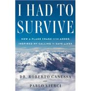 I Had to Survive How a Plane Crash in the Andes Inspired My Calling to Save Lives by Canessa, Roberto; Vierci, Pablo; Frias, Carlos, 9781476765440