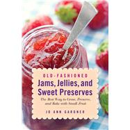 Old-fashioned Jams, Jellies, and Sweet Preserves: The Best Way to Grow, Preserve, and Bake With Small Fruit by Gardner, Jo Ann, 9781629145440
